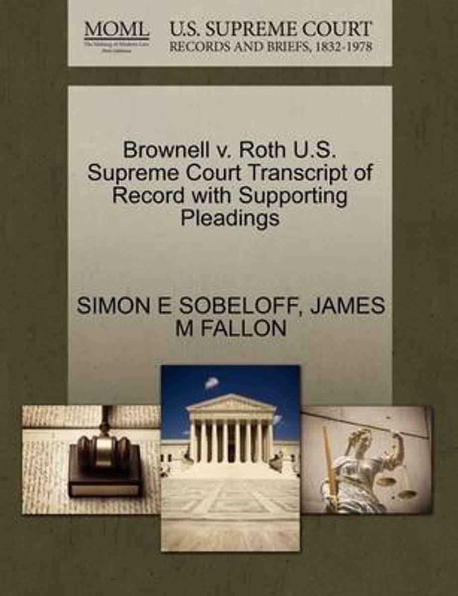Brownell V. Roth U.S. Supreme Court Transcript of Record with Supporting Pleadings