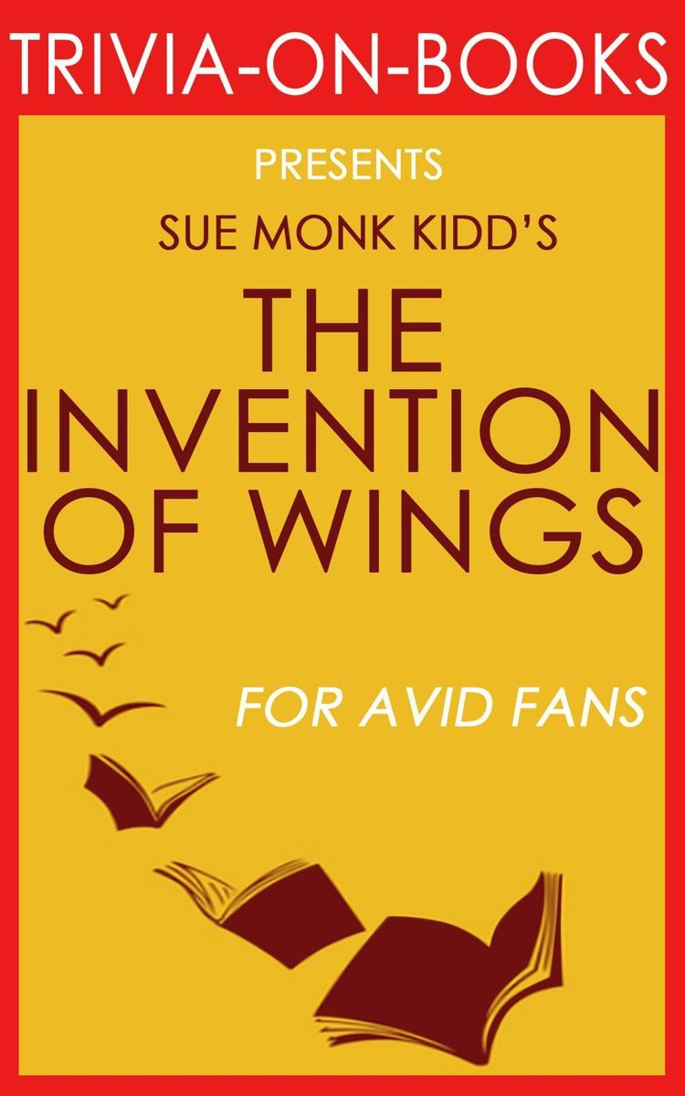 The Invention of Wings by Sue Monk Kidd (Trivia-on-Books)
