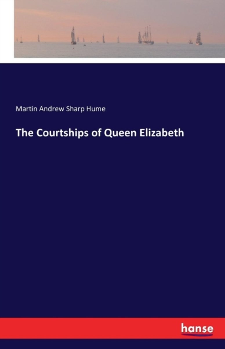 The Courtships of Queen Elizabeth