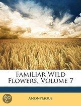 Familiar Wild Flowers, Volume 7