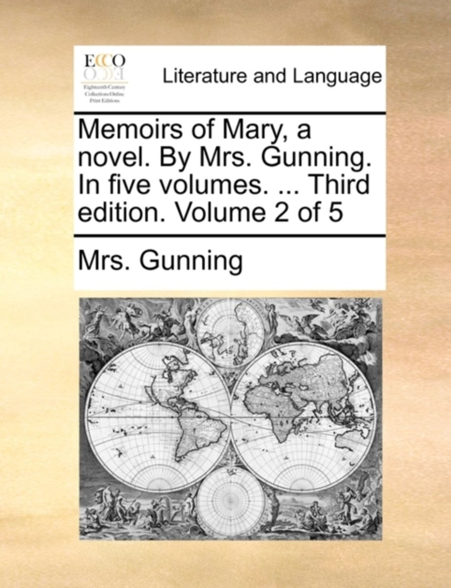 Memoirs of Mary, a Novel. by Mrs. Gunning. in Five Volumes. ... Third Edition. Volume 2 of 5