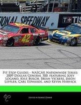 Pit Stop Guides - NASCAR Nationwide Series: 2009 Dollar General 300, Featuring Joey Logano, Kyle Busch, Brian Vickers, Jason Leffler, Carl Edwards, an