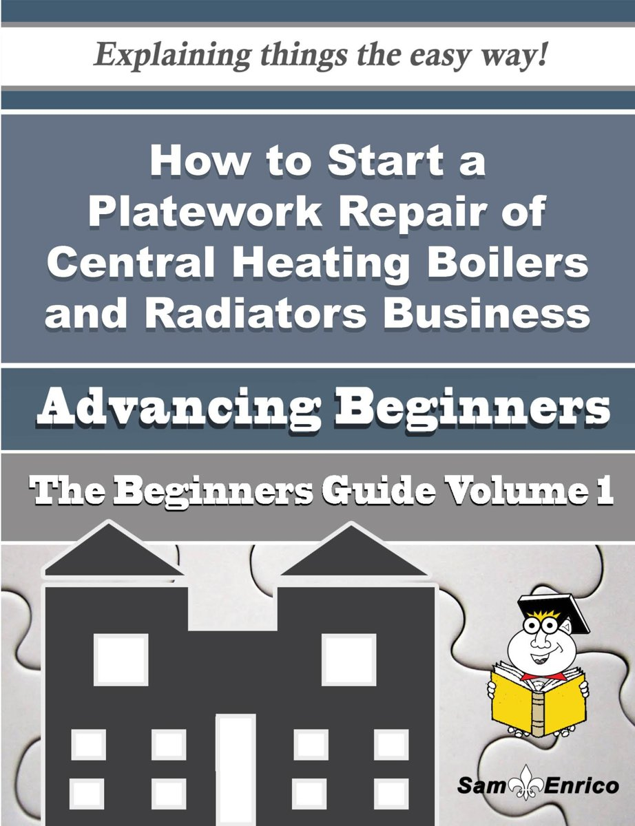 How to Start a Platework Repair of Central Heating Boilers and Radiators Business (Beginners Guide)