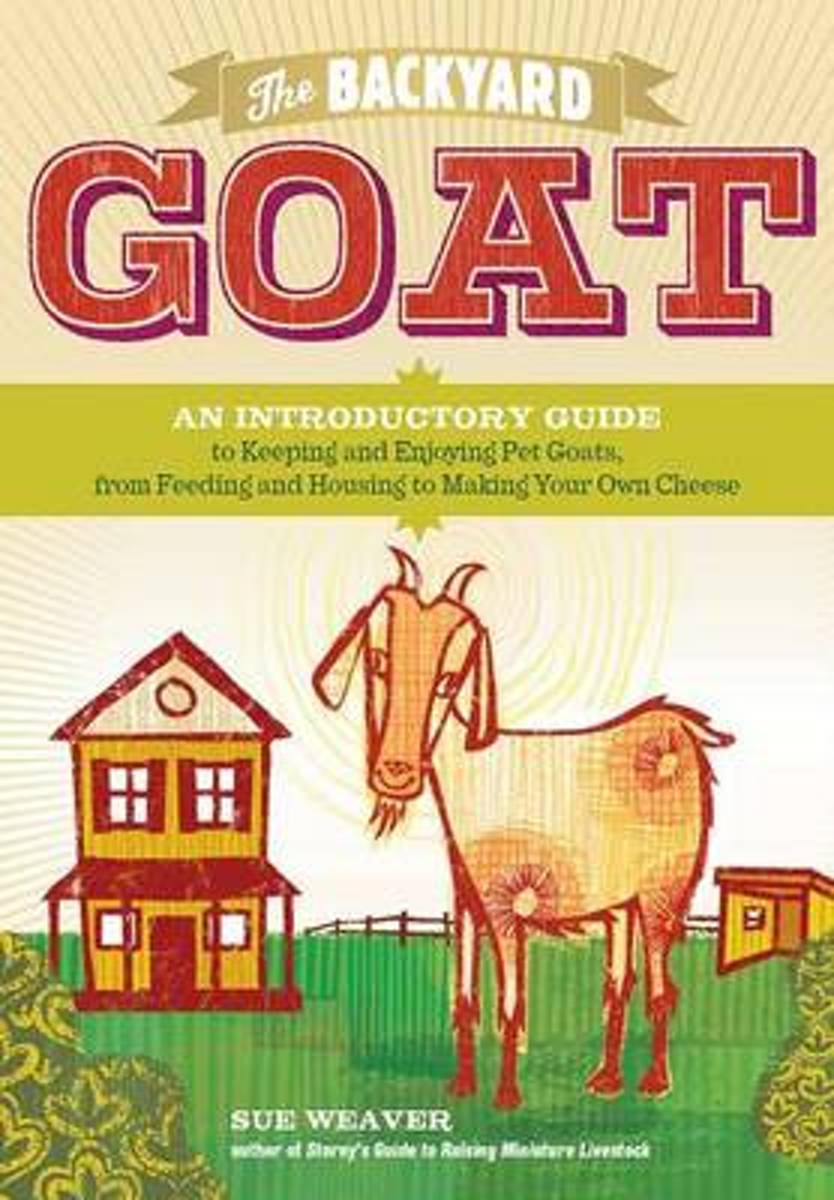 The Backyard Goat an Introductory Guide to Keeping Productive Pet Goats