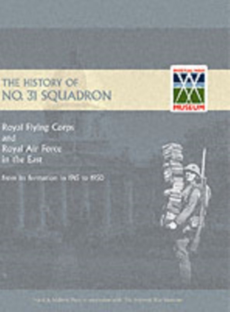 History of No.31 Squadron Royal Flying Corps and Royal Air Force in the East from Its Formation in 1915 to 1950