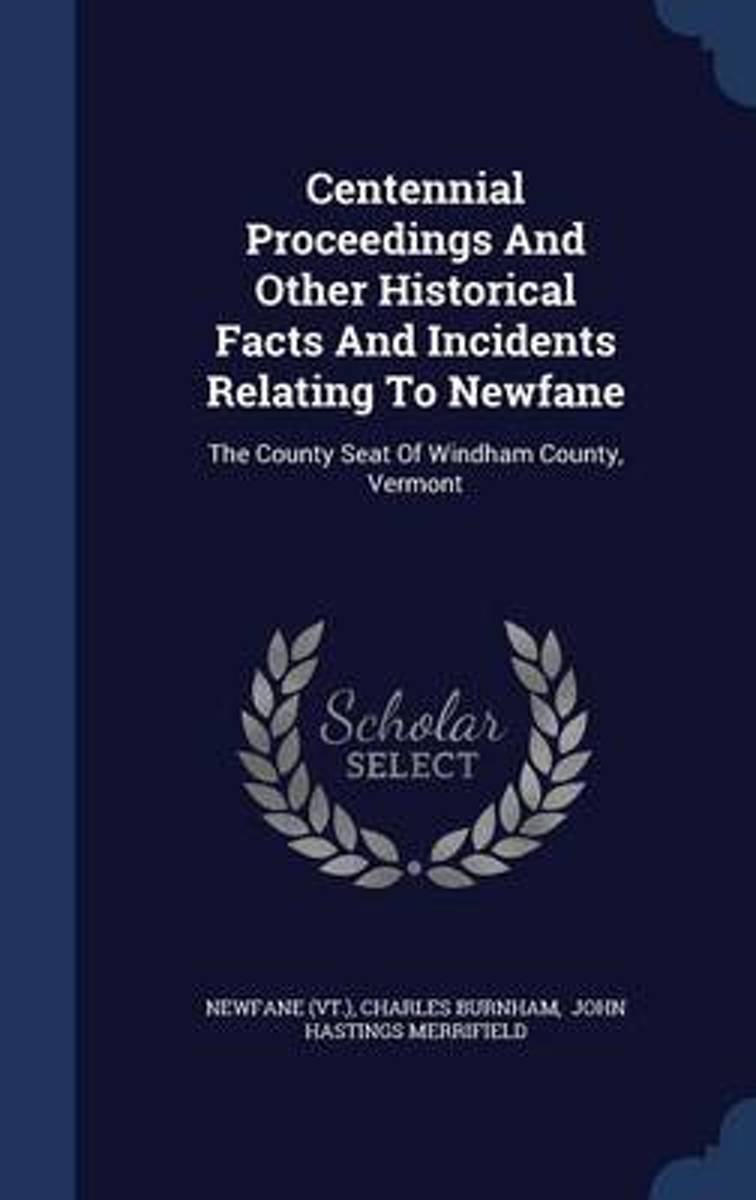 Centennial Proceedings and Other Historical Facts and Incidents Relating to Newfane