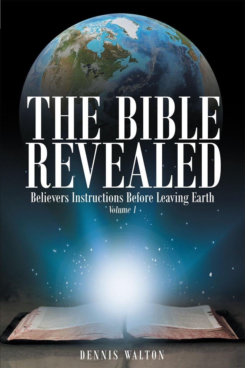 The Bible Revealed: Believers Instructions Before Leaving Earth: Volume 1