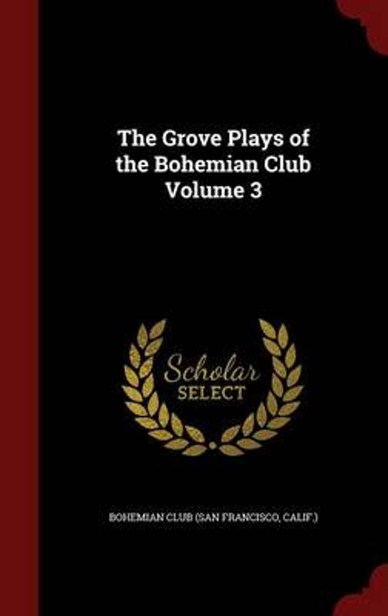 The Grove Plays of the Bohemian Club; Volume 3