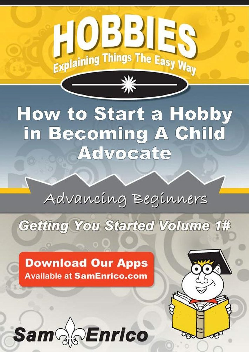 How to Start a Hobby in Becoming A Child Advocate