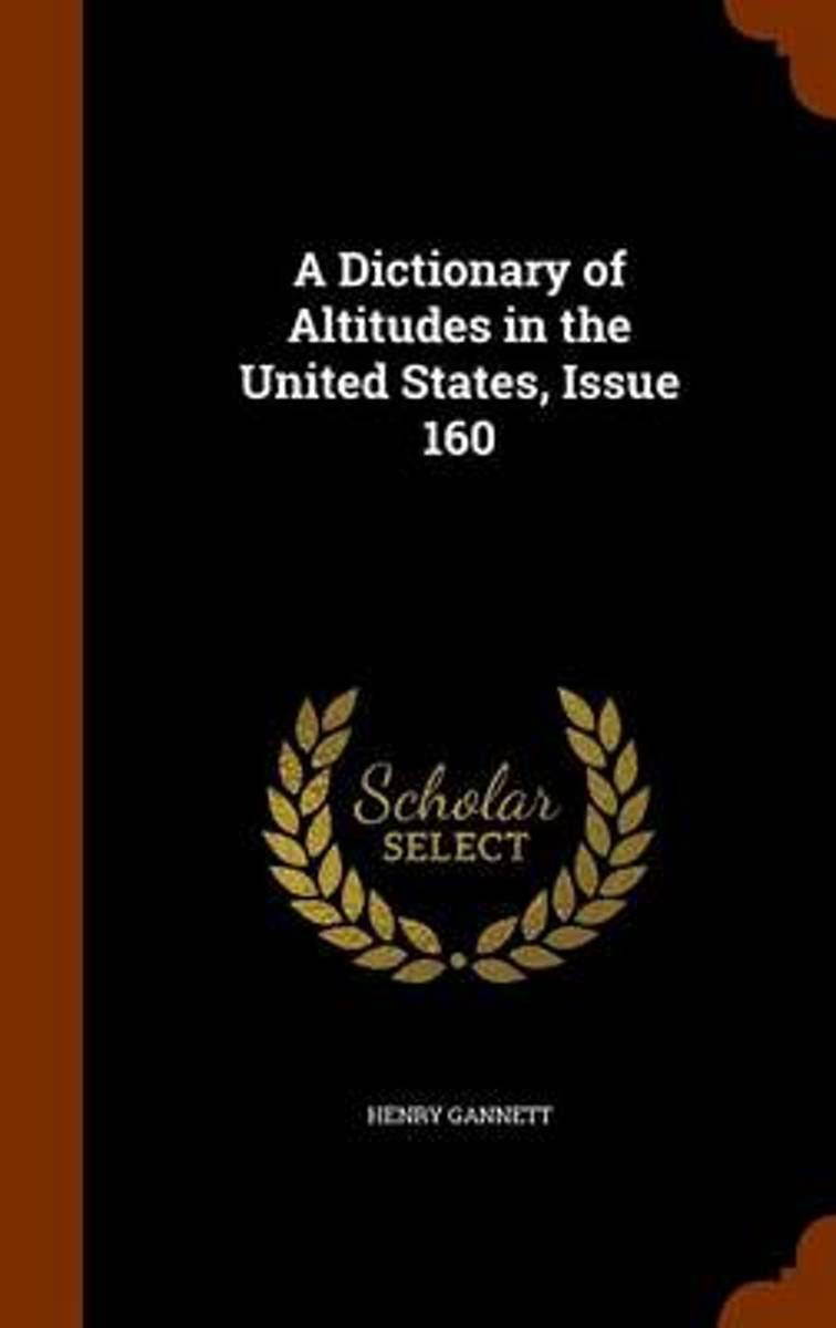 A Dictionary of Altitudes in the United States, Issue 160