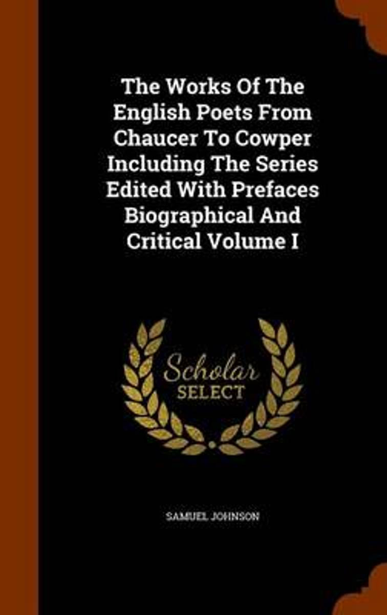 The Works of the English Poets from Chaucer to Cowper Including the Series Edited with Prefaces Biographical and Critical Volume I