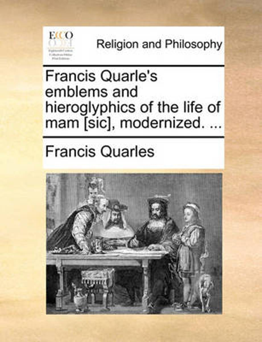 Francis Quarle's Emblems and Hieroglyphics of the Life of Mam [sic], Modernized.