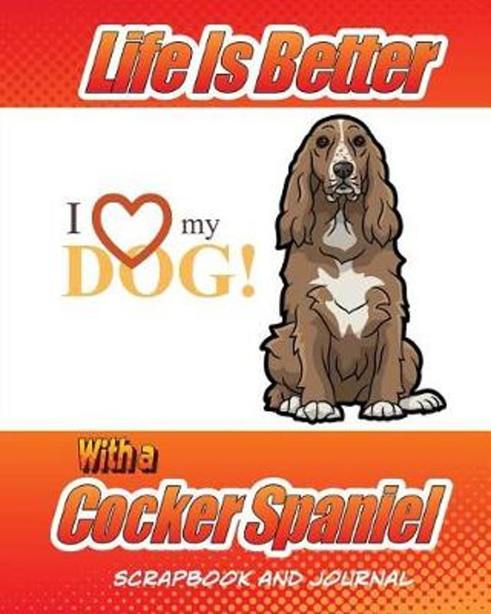 Life Is Better with a Cocker Spaniel Scrapbook and Journal
