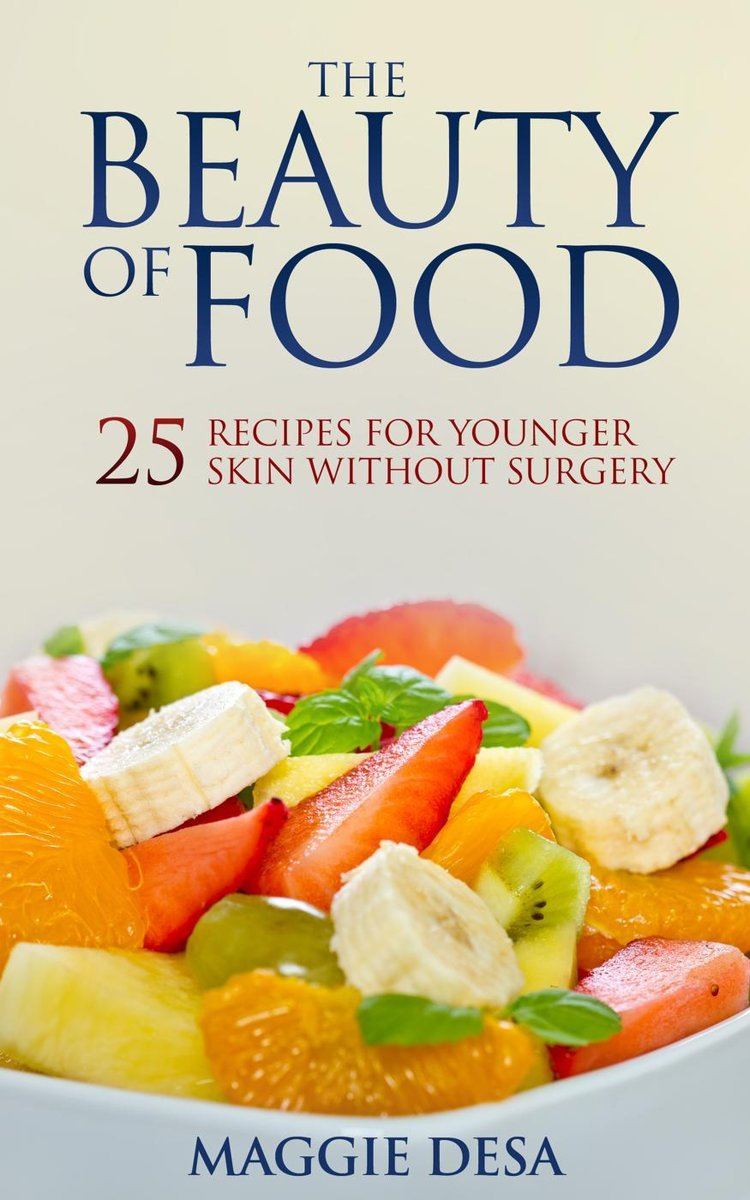The Beauty of Food: 25 Recipes for Younger Skin without Surgery