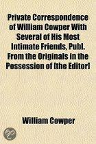 Private Correspondence Of William Cowper With Several Of His Most Intimate Friends, Publ. From The Originals In The Possession Of [The Editor]
