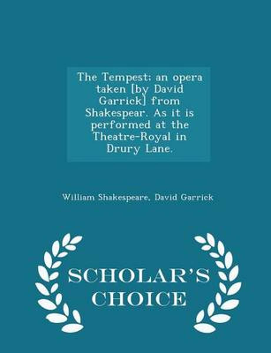 The Tempest; An Opera Taken [By David Garrick] from Shakespear. as It Is Performed at the Theatre-Royal in Drury Lane. - Scholar's Choice Edition