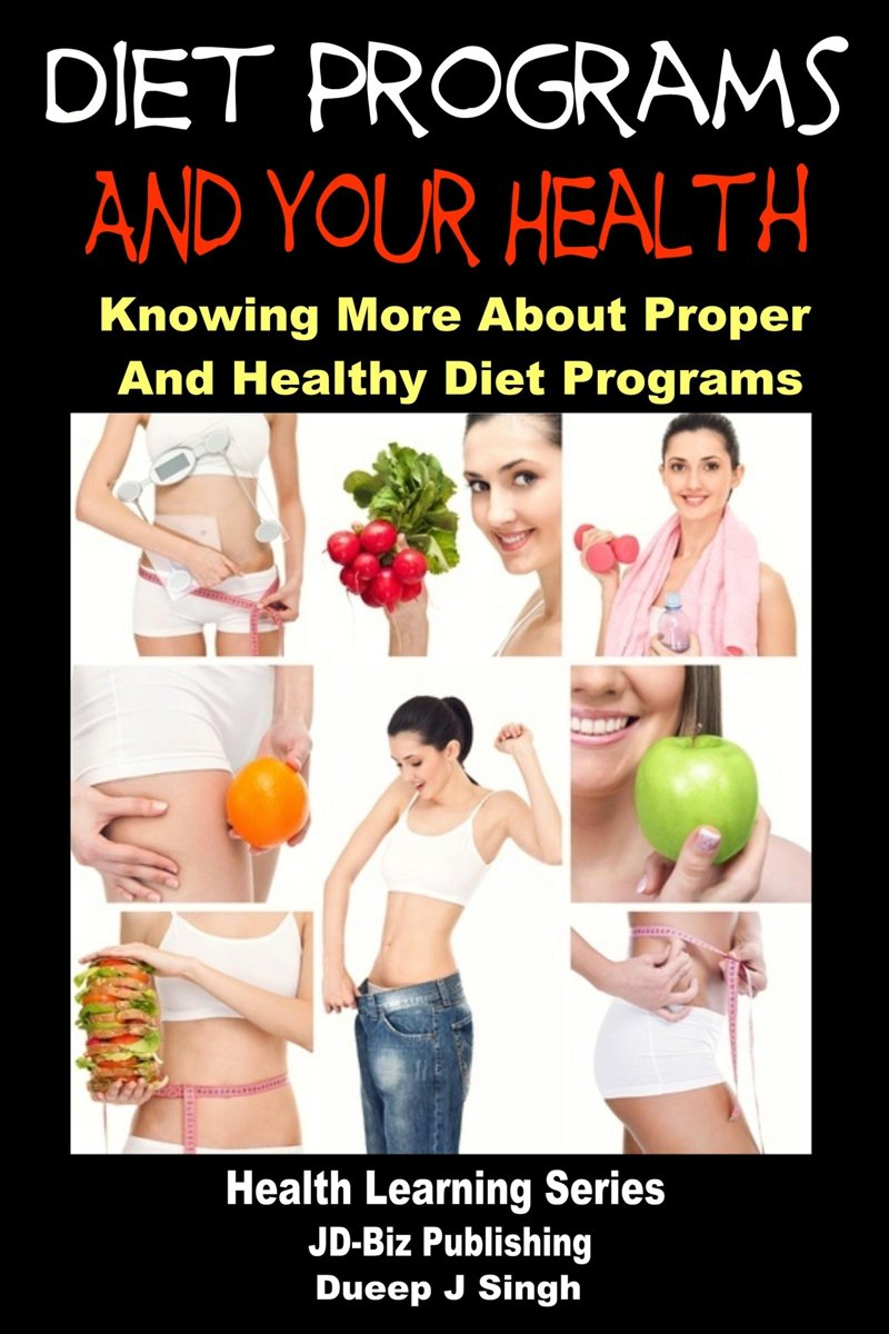 Diet Programs and your Health: Knowing More about Proper and Healthy Diet Programs