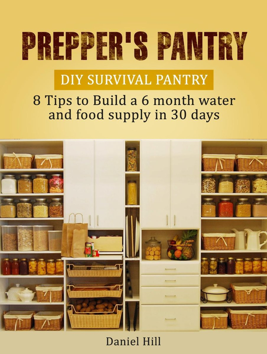 Prepper's Pantry: DIY Survival Pantry: 8 Tips to Build a 6 month water and food supply in 30 days
