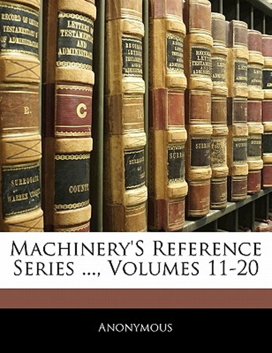 Machinery's Reference Series ..., Volumes 11-20