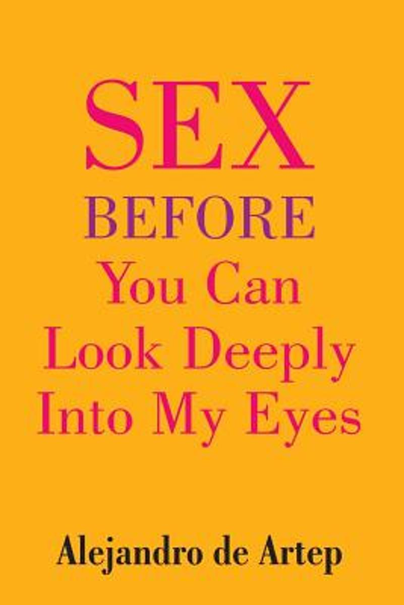 Sex Before You Can Look Deeply Into My Eyes