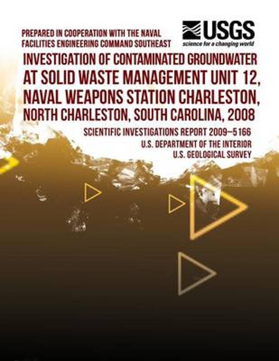 Investigation of Contaminated Groundwater at Solid Waste Management Unit 12, Naval Weapons Station Charleston, North Charleston, South Carolina, 2008