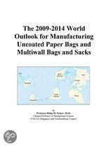 The 2009-2014 World Outlook for Manufacturing Uncoated Paper Bags and Multiwall Bags and Sacks