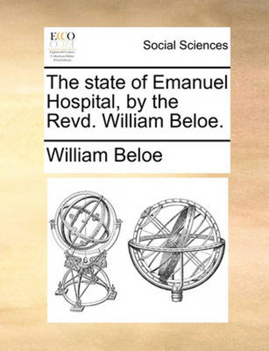 The State of Emanuel Hospital, by the Revd. William Beloe