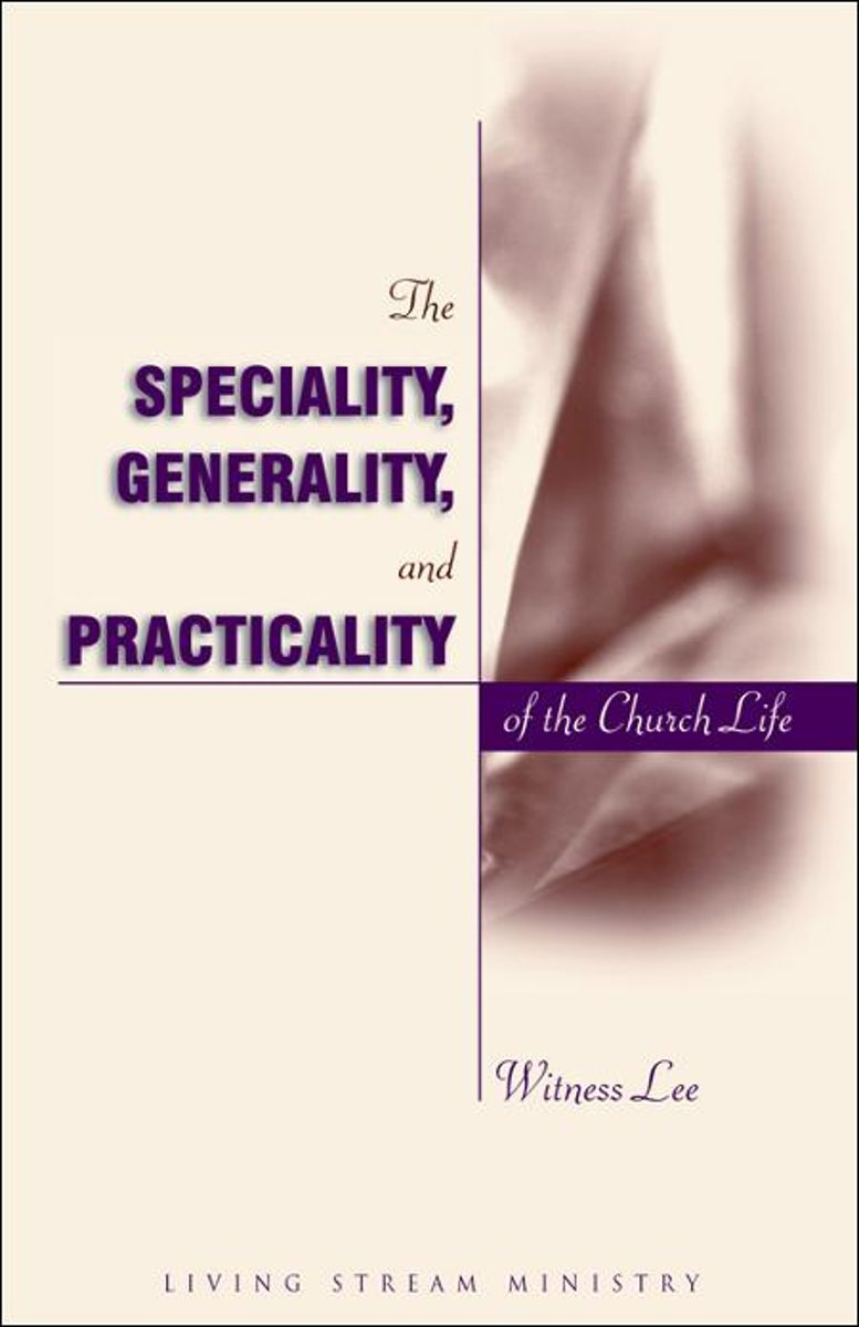 The Speciality, Generality, and Practicality of the Church Life