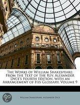 the Works of William Shakespeare: from the Text of the Rev. Alexander Dyce's Fourth Edition, with an Arrangement of His Glossary, Volume 9