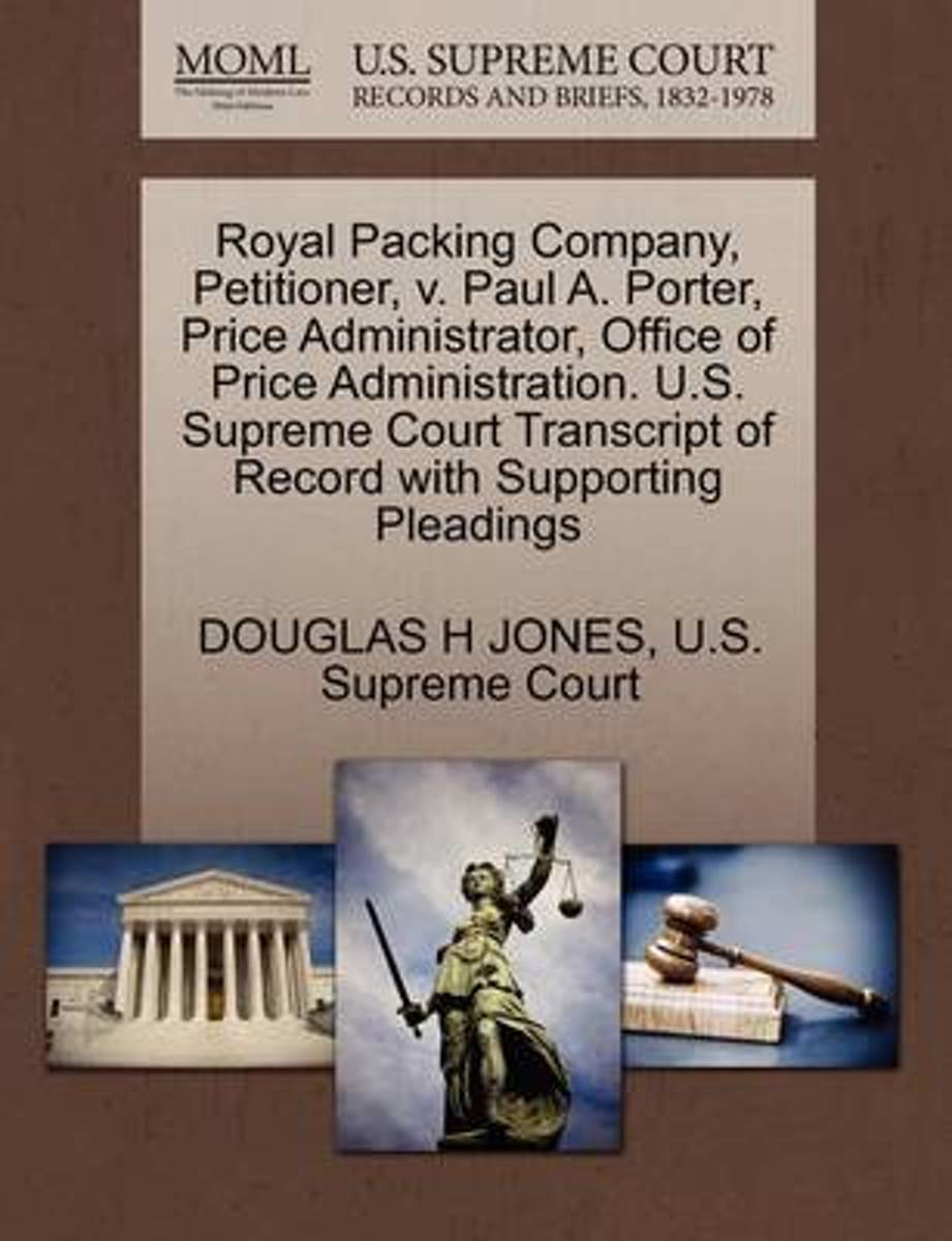 Royal Packing Company, Petitioner, V. Paul A. Porter, Price Administrator, Office of Price Administration. U.S. Supreme Court Transcript of Record with Supporting Pleadings