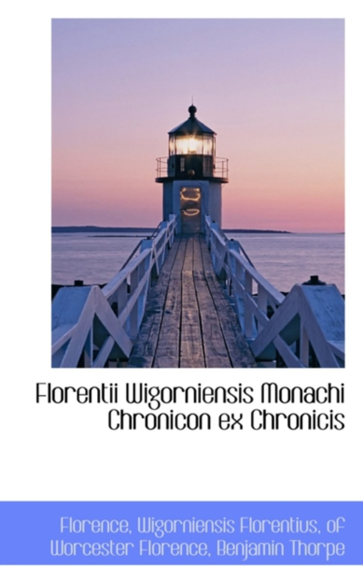 Florentii Wigorniensis Monachi Chronicon Ex Chronicis