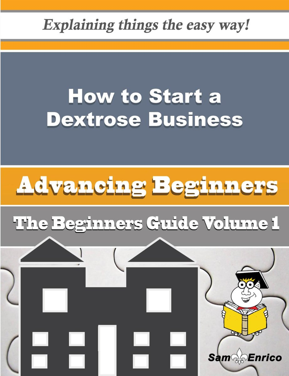 How to Start a Dextrose Business (Beginners Guide)
