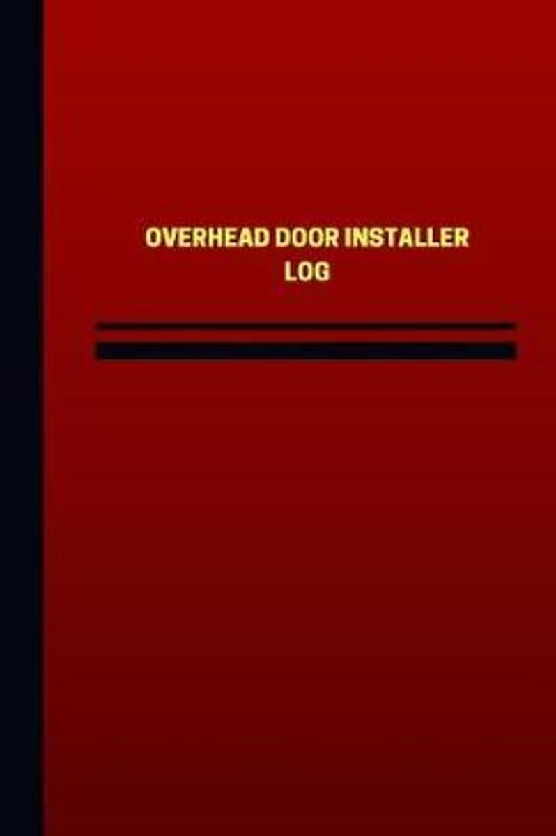 Overhead Door Installer Log (Logbook, Journal - 124 Pages, 6 X 9 Inches)