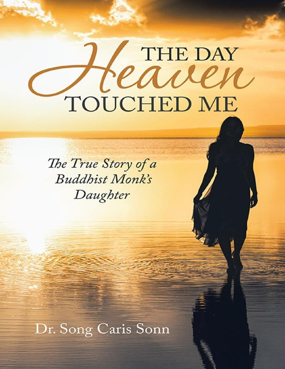 The Day Heaven Touched Me: The True Story of a Buddhist Monk's Daughter