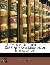 Elements of Rhetoric: Designed As a Manual of Instruction