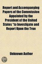 Report And Accompanying Papers Of The Commission Appointed By The President Of The United States To Investigate And Report Upon The True