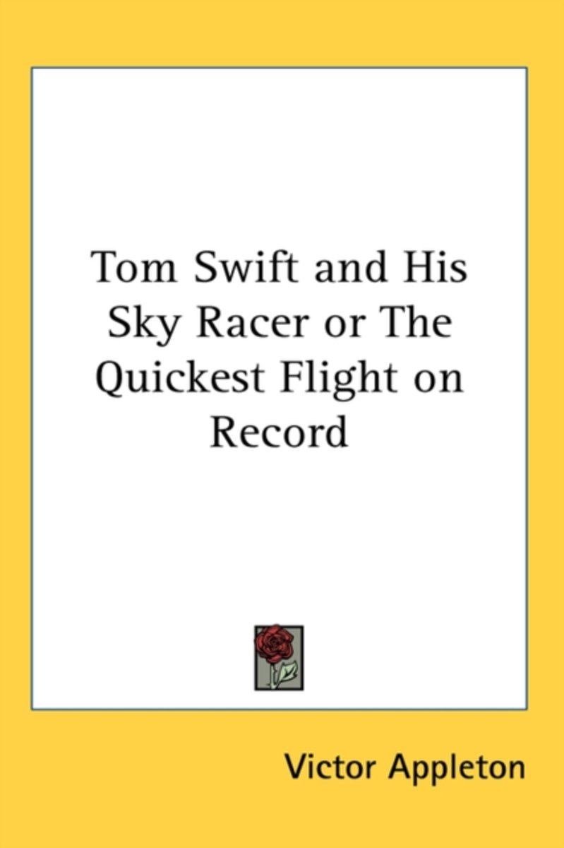 Tom Swift and His Sky Racer or the Quickest Flight on Record