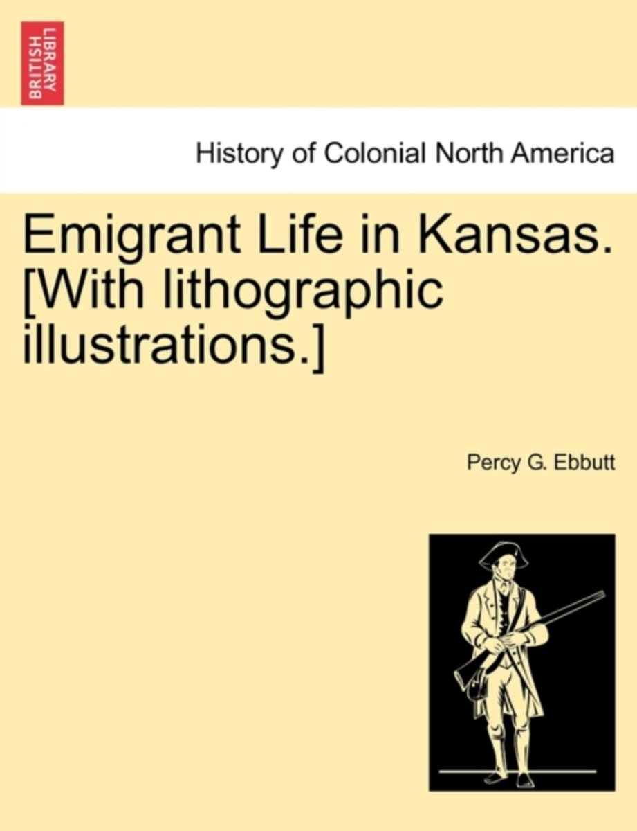 Emigrant Life in Kansas. [With Lithographic Illustrations.]