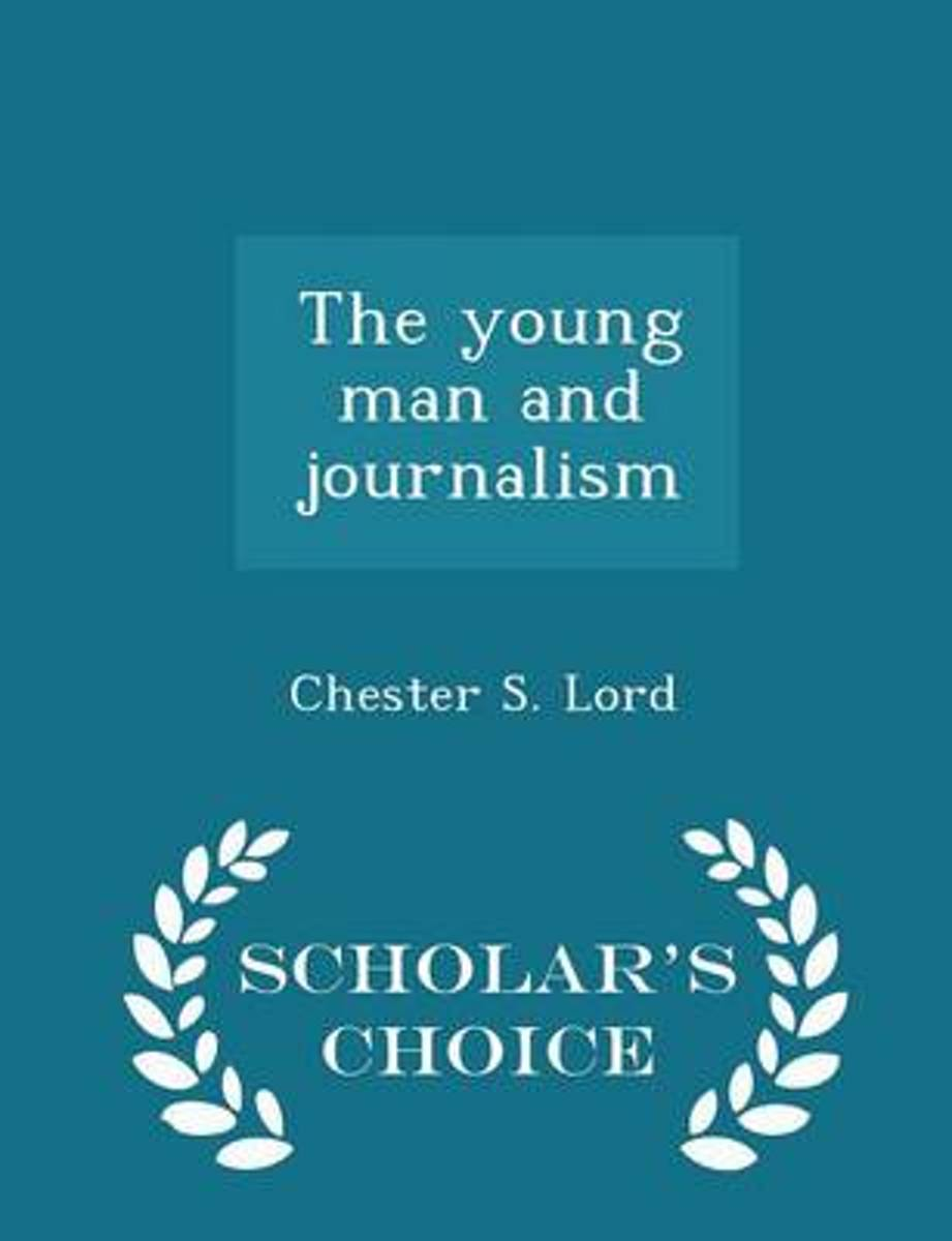 The Young Man and Journalism - Scholar's Choice Edition