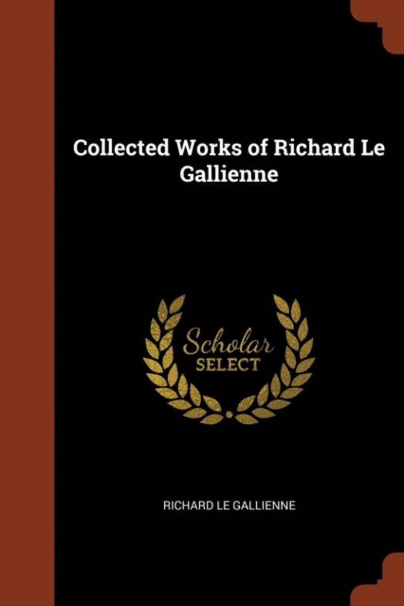 Collected Works of Richard Le Gallienne