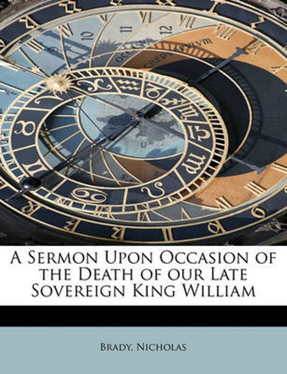 A Sermon Upon Occasion of the Death of Our Late Sovereign King William