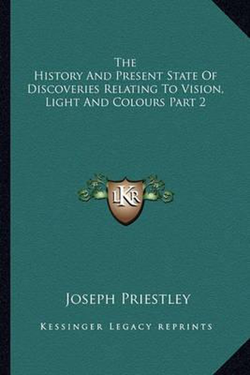 The History and Present State of Discoveries Relating to Vision, Light and Colours Part 2