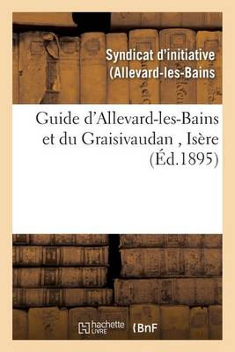 Guide d'Allevard-Les-Bains Et Du Graisivaudan, Is�re