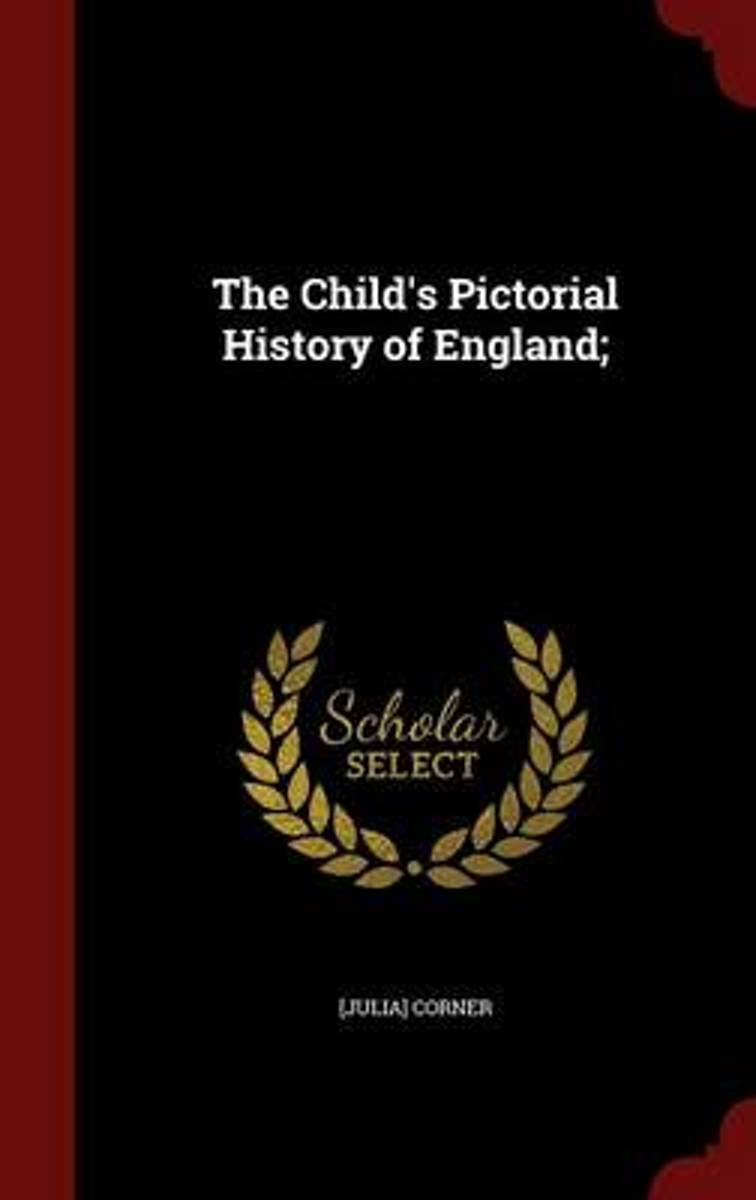 The Child's Pictorial History of England;