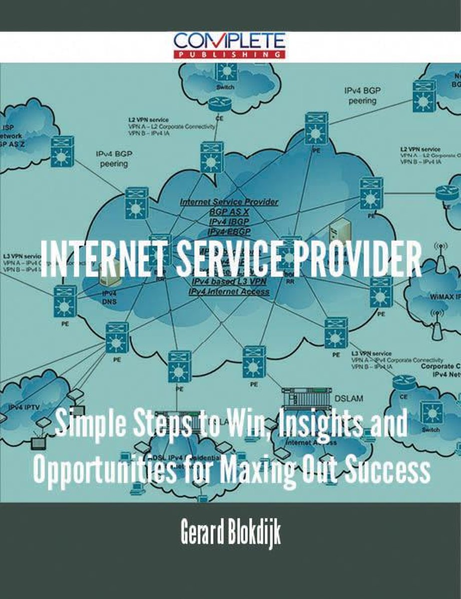 Internet Service Provider - Simple Steps to Win, Insights and Opportunities for Maxing Out Success