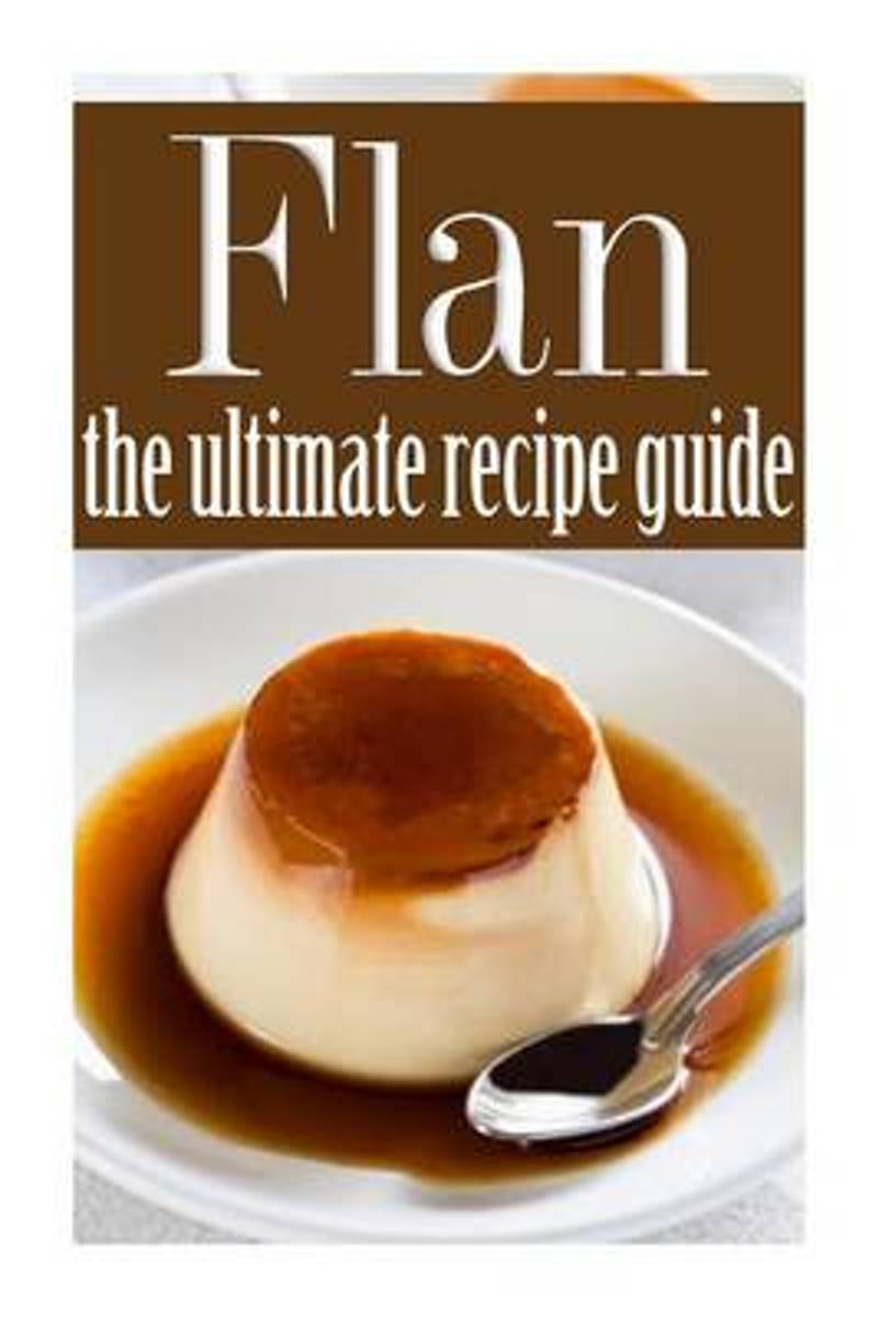 Flan - The Ultimate Recipe Guide