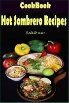 Hot Sombrero Recipes: 101 Delicious, Nutritious, Low Budget, Mouthwatering Hot Sombrero Recipes Cookbook