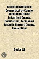 Companies Based In Connecticut By County: Companies Based In Fairfield County, Connecticut, Companies Based In Hartford County, Connecticut