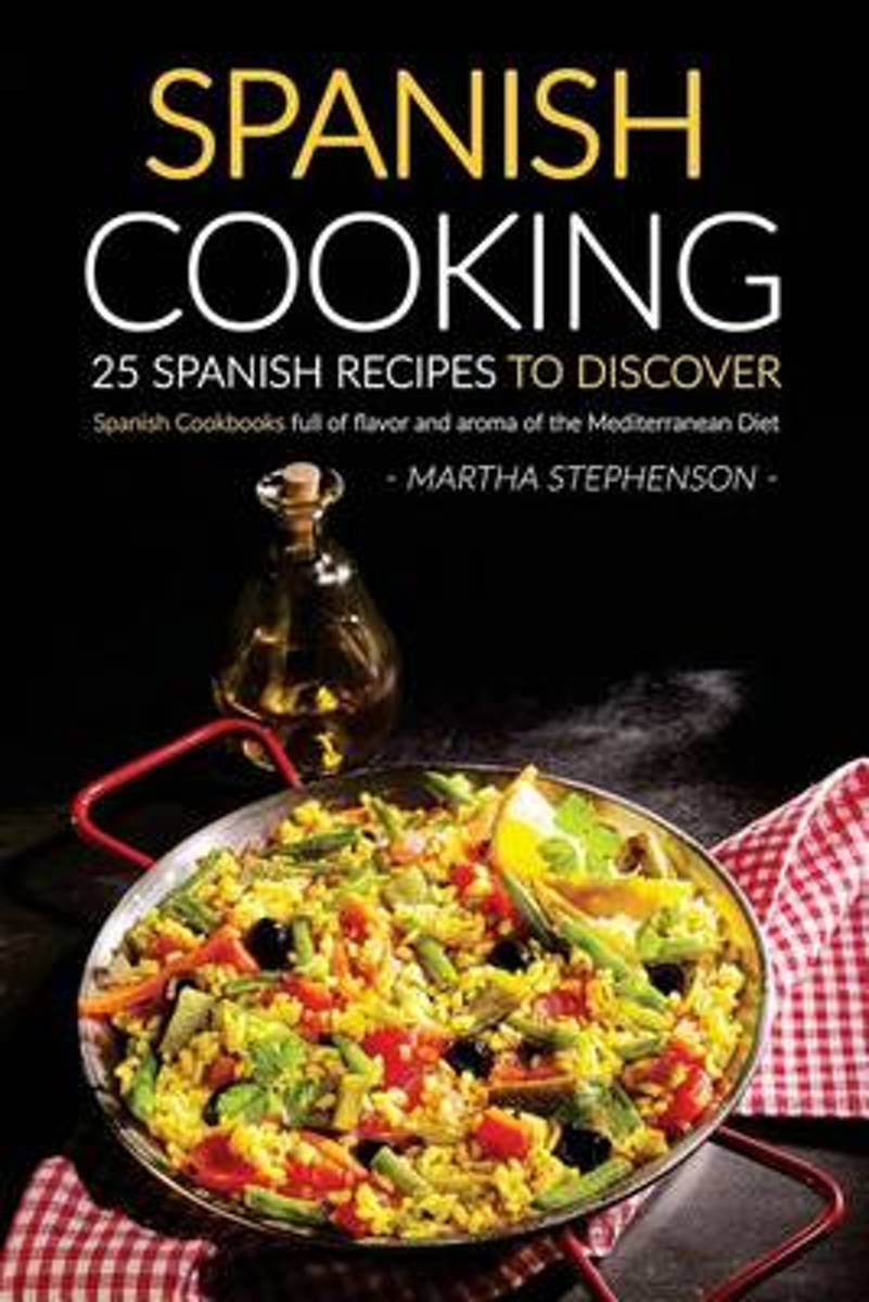 Spanish Cooking - 25 Spanish Recipes to Discover