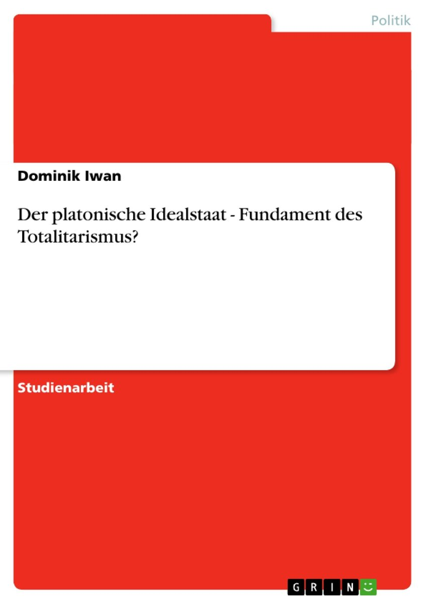 Der platonische Idealstaat - Fundament des Totalitarismus?